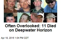 Often Overlooked: 11 Died on Deepwater Horizon