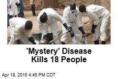 'Mystery' Disease Kills 18 People