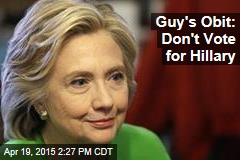Guy's Obit: Don't Vote for Hillary
