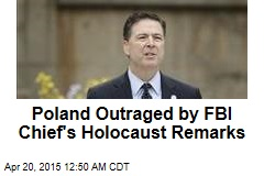 Poland Outraged by FBI Chief's Holocaust Remarks
