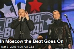 In Moscow the Beat Goes On