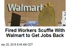 Fired Workers Scuffle With Walmart to Get Jobs Back