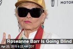 Roseanne Barr Is Going Blind