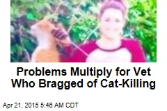 Vet Who Bragged About Cat-Killing Could Lose License