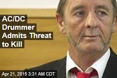 AC/DC Drummer Admits Threat to Kill