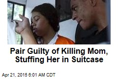 Pair Guilty of Killing Mom, Stuffing Her in Suitcase