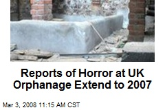 Reports of Horror at UK Orphanage Extend to 2007