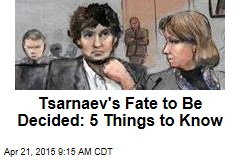 Tsarnaev's Fate to Be Decided: 5 Things to Know