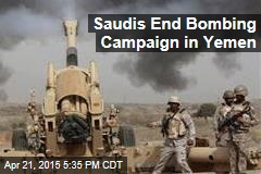 Saudis End Bombing Campaign in Yemen