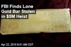 FBI Finds Lone Gold Bar Stolen in $5M Highway Heist