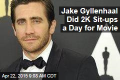 Jake Gyllenhaal Did 2K Sit-ups a Day for Movie