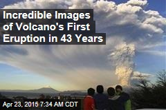 Incredible Images of Volcano's First Eruption in 43 Years