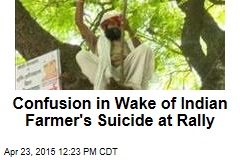 Confusion in Wake of Indian Farmer's Suicide at Rally