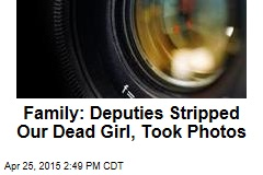 Family: Deputies Stripped Our Dead Girl, Took Photos