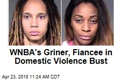 WNBA's Griner, Fiancee in Domestic Violence Bust