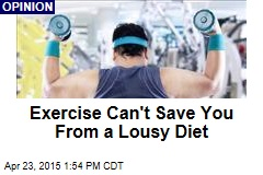 Exercise Can't Save You From a Lousy Diet