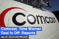 Comcast, Time Warner Deal Is Off: Reports