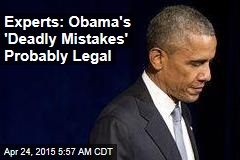 Experts: Obama's 'Deadly Mistakes' Probably Legal