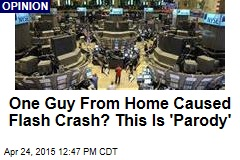 One Guy From Home Caused Flash Crash? This Is 'Parody'