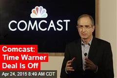 Comcast: Time Warner Deal Is Off