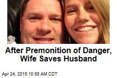 After Premonition of Danger, Wife Saves Husband