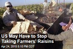 US May Have to Stop Taking Farmers' Raisins