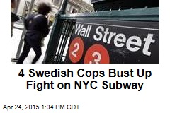 4 Swedish Cops Bust Up Fight on NYC Subway