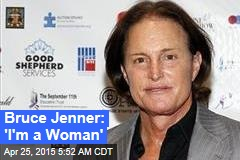 Bruce Jenner: 'I'm a Woman'