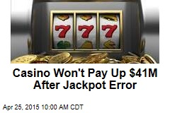 Casino Won't Pay Up $41M After Jackpot Error