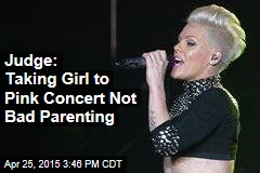 Judge: Taking Girl to Pink Concert Not Bad Parenting