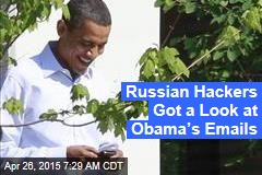 Russian Hackers Got a Look at Obama's Emails