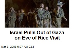 Israel Pulls Out of Gaza on Eve of Rice Visit