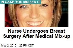 Nurse Undergoes Breast Surgery After Medical Mix-up