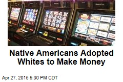 Native Americans Adopted Whites to Make Money