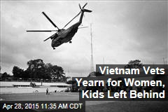Vietnam Vets Yearn for Women, Kids Left Behind
