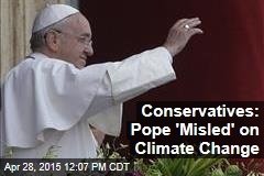 Conservatives: Pope 'Misled' on Climate Change