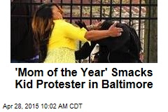'Mom of the Year' Smacks Kid Protester in Baltimore