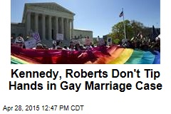 Kennedy, Roberts Don't Tip Hands in Gay Marriage Case