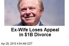 Ex-Wife Loses Appeal in$1B Divorce