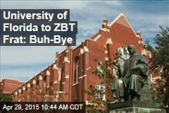 University of Florida to ZBT Frat: Buh-Bye
