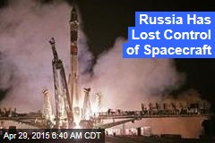 Russia Has Lost Control of Spacecraft