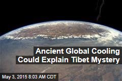 Ancient Global Cooling Could Explain Tibet Mystery