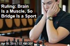 Ruling: Brain Is a Muscle, So Bridge Is a Sport