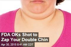 FDA OKs Shot to Zap Your Double Chin