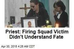 Priest: Firing Squad Victim Didn't Understand Fate