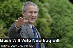 Bush Will Veto New Iraq Bill
