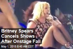 Britney Spears Cancels Shows After Onstage Fall