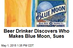 Beer Drinker Discovers Who Makes Blue Moon, Sues