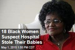 18 Black Women Suspect Hospital Stole Their Babies