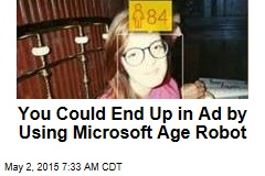 You Could End Up in Ad by Using Microsoft Age Robot